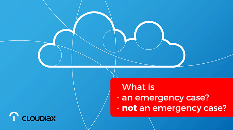 Cloudiax support - What is an emergency case? What is not an emergency case?